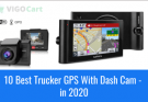 Best Trucker GPS With Dash Cam