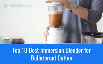 Best Immersion Blender for Bulletproof Coffee