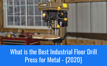 What is the Best Industrial Floor Drill Press for Metal