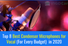 Top 8 Best Condenser Microphones for Vocal (For Every Budget) in 2020