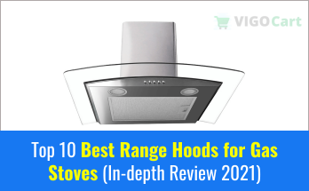 Top 10 Best Range Hoods for Gas Stoves (In-depth Review 2021) 1
