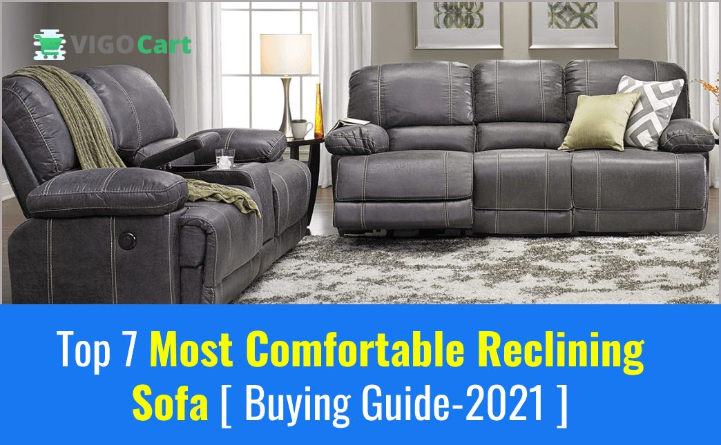 Top 7 Most Comfortable Reclining Sofa [ Buying Guide 2021 ]
