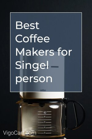 Best Coffee Makers for One Person