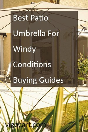 Top 10 Best Patio Umbrella For Windy Conditions - [Buying Guides]