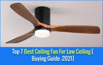 Top 7 Best Ceiling Fan For Low Ceiling [Buying Guide 2021] 2