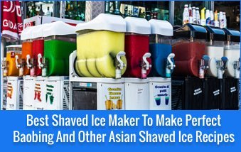 Best Shaved Ice Maker To Make Perfect Baobing And Other Asian Shaved Ice Recipes in 2021 5